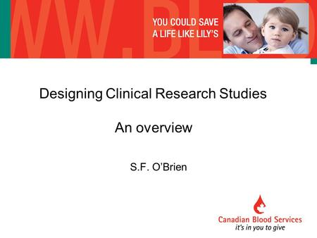 Designing Clinical Research Studies An overview S.F. O'Brien.
