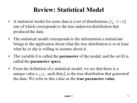 Week 11 Review: Statistical Model A statistical model for some data is a set of distributions, one of which corresponds to the true unknown distribution.