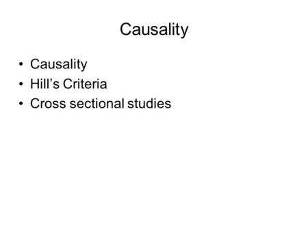 Causality Causality Hill's Criteria Cross sectional studies.