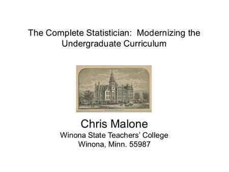 The Complete Statistician -- Modernizing the Undergraduate Curriculum JSM The Complete Statistician: Modernizing the Undergraduate.
