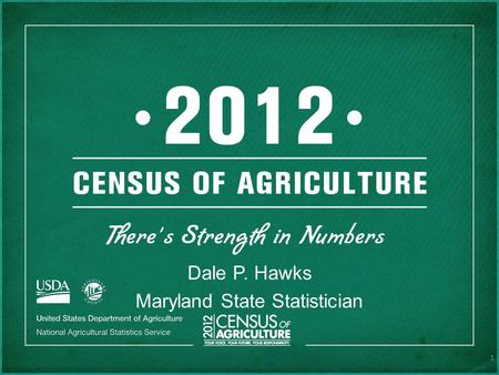 Dale P. Hawks Maryland State Statistician 1. THERE'S HISTORY HERE The first Census of Agriculture was conducted in 1840 in 26 states and the District.