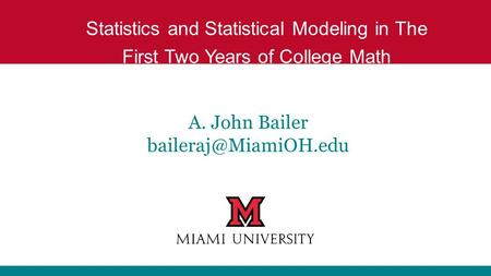 A. John Bailer Statistics and Statistical Modeling in The First Two Years of College Math.