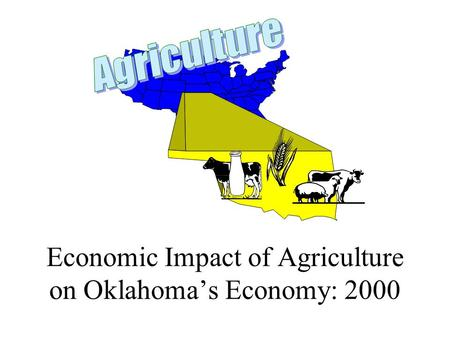 Economic Impact of Agriculture on Oklahoma's Economy: 2000.
