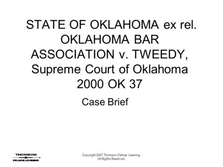 Copyright 2007 Thomson Delmar Learning. All Rights Reserved. STATE OF OKLAHOMA ex rel. OKLAHOMA BAR ASSOCIATION v. TWEEDY, Supreme Court of Oklahoma 2000.