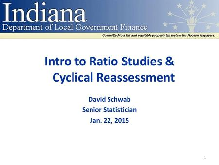 Intro to Ratio Studies & Cyclical Reassessment David Schwab Senior Statistician Jan. 22, 2015 1.