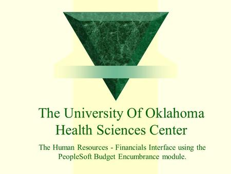 The University Of Oklahoma Health Sciences Center The Human Resources - Financials Interface using the PeopleSoft Budget Encumbrance module.