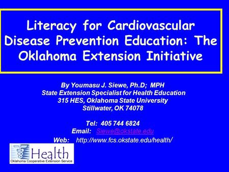 By Youmasu J. Siewe, Ph.D; MPH State Extension Specialist for Health Education 315 HES, Oklahoma State University Stillwater, OK 74078 Tel: 405 744 6824.