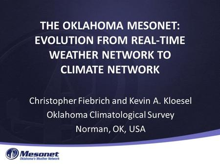 THE OKLAHOMA MESONET: EVOLUTION FROM REAL-TIME WEATHER NETWORK TO CLIMATE NETWORK Christopher Fiebrich and Kevin A. Kloesel Oklahoma Climatological Survey.