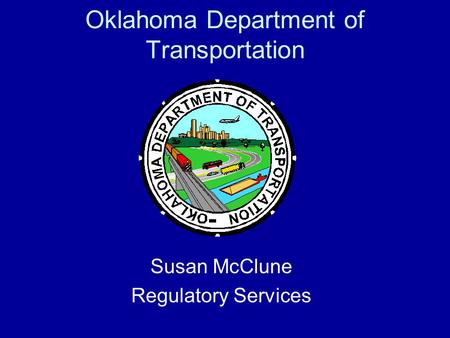 Oklahoma Department of Transportation Susan McClune Regulatory Services.