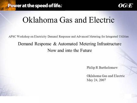 Oklahoma Gas and Electric APSC Workshop on Electricity Demand Response and Advanced Metering for Integrated Utilities Demand Response & Automated Metering.