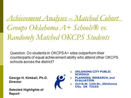 Achievement Analyses – Matched Cohort Groups Oklahoma A+ Schools® vs. Randomly Matched OKCPS Students  OKLAHOMA CITY PUBLIC SCHOOLS  PLANNING, RESEARCH,