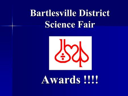 Bartlesville District Science Fair Awards !!!!. Next Level of Competition Oklahoma State Science and Engineering Fair: March 26 - 27 Oklahoma State Science.
