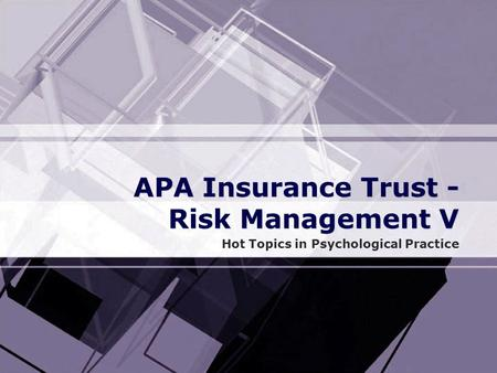 APA Insurance Trust - Risk <strong>Management</strong> V Hot Topics in Psychological Practice.