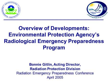 Overview of Developments: Environmental Protection Agency's Radiological Emergency Preparedness Program Bonnie Gitlin, Acting Director, Radiation Protection.
