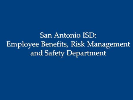 San Antonio ISD: Employee Benefits, Risk Management and Safety Department.