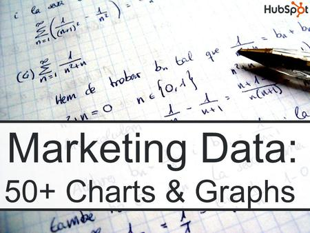 Marketing Data: 50+ Charts & Graphs. Marketing Data: 50+ Charts and Graphs of Original Marketing Research By HubSpot.
