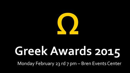 Monday February 23 rd 7 pm – Bren Events Center. Ω.