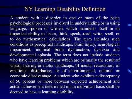 NY Learning Disability Definition A student with a disorder in one or more of the basic psychological processes involved in understanding or in using language,