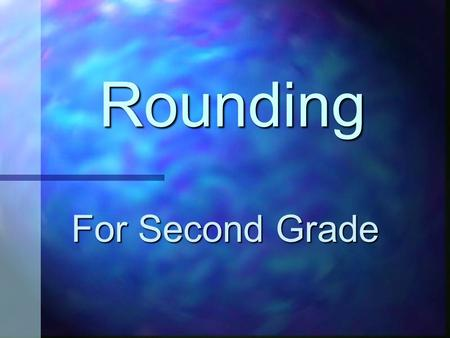 Rounding For Second Grade When do you use rounding? When the question asks you to round. When the question asks you to estimate. When the question asks.