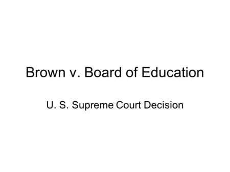Brown v. Board of Education U. S. Supreme Court Decision.