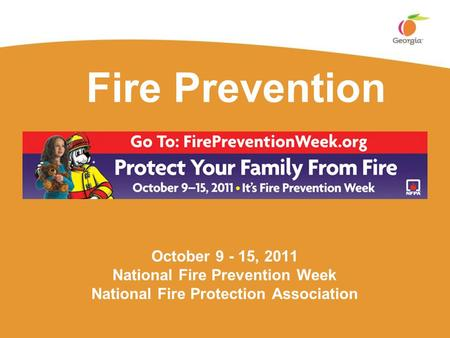 Fire Prevention October 9 - 15, 2011 National Fire Prevention Week National Fire Protection Association.