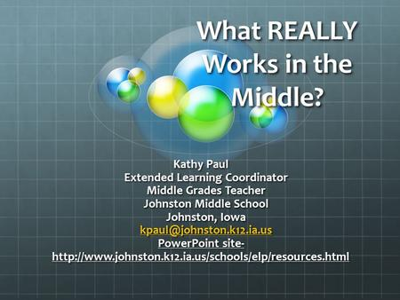 What REALLY Works in the Middle? Kathy Paul Extended Learning Coordinator Extended Learning Coordinator Middle Grades <strong>Teacher</strong> Middle Grades <strong>Teacher</strong> Johnston.