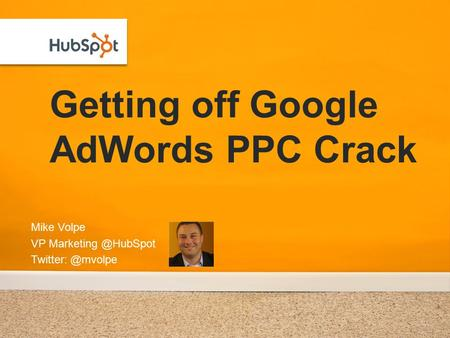 Getting off Google AdWords PPC Crack Mike Volpe VP