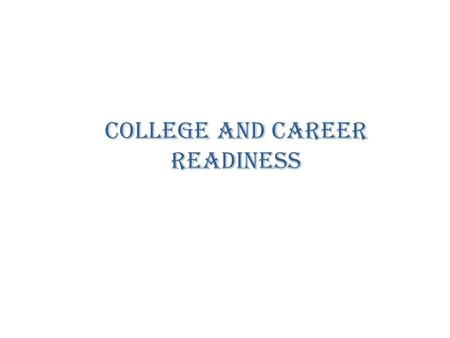 College and Career Readiness. What is College Readiness? What is Career Readiness? What does this mean for you? Why do you (as an 8 th grader) need to.