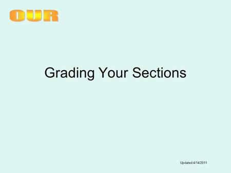 Grading Your Sections Updated 4/14/2011. Grade Collection System Changes Grade entry at any time based on the section's calendar (beginning/ending dates)
