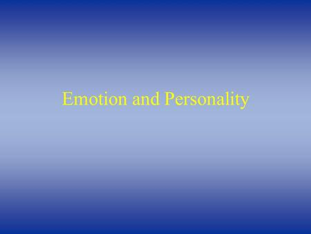 Emotion and Personality. Emotions  Components of Emotions (e.g., fear):  Distinct subjective feelings (e.g., anxiety)  Accompanied by bodily changes.