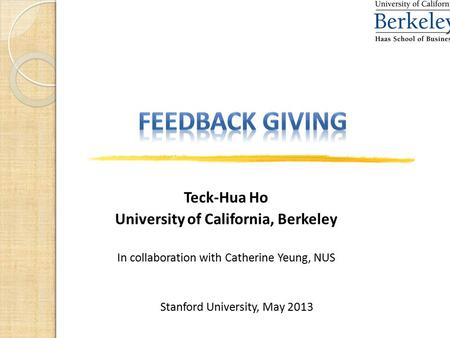 1 Teck-Hua Ho University of California, Berkeley In collaboration with Catherine Yeung, NUS Stanford University, May 2013.
