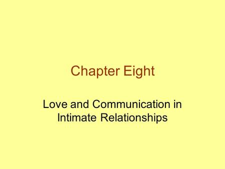 Chapter Eight Love and Communication in Intimate Relationships.