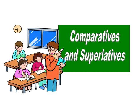 The comparative form is adjective +er (older) or more + adjective (more comfortable) The superlative form is adjective +est (oldest) or most + adjective.
