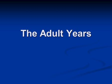 The Adult Years. Singles and Sexuality #s almost tripled from 1970 – 2002 #s almost tripled from 1970 – 2002 Former stigma is almost gone Former stigma.
