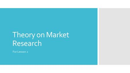 Theory on Market Research For Lesson 2. Market Research  Is finding out what your customers want from a businesses new product or service.  They do.