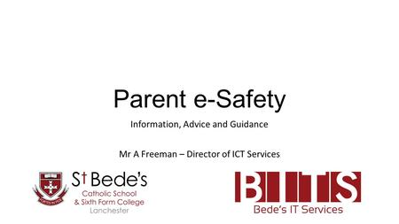 Parent e-Safety Information, Advice and Guidance Mr A Freeman – Director of ICT Services.