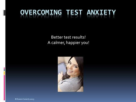 Better test results! A calmer, happier you! © Karen Conerly 2013.