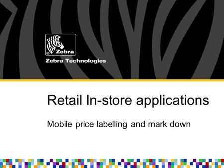 Retail In-store applications Mobile price labelling and mark down.