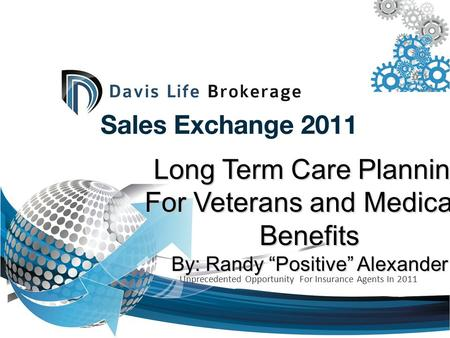 "Long Term Care Planning For Veterans and Medicaid Benefits By: Randy ""Positive"" Alexander Unprecedented Opportunity For Insurance Agents In 2011."