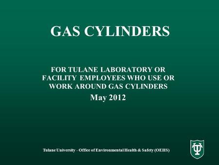 Tulane University - Office of Environmental Health & Safety (OEHS) GAS CYLINDERS FOR TULANE LABORATORY OR FACILITY EMPLOYEES WHO USE OR WORK AROUND GAS.