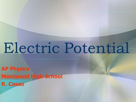 Electric Potential AP Physics Montwood High School R. Casao.