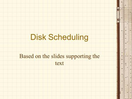 Disk Scheduling Based on the slides supporting the text 1.