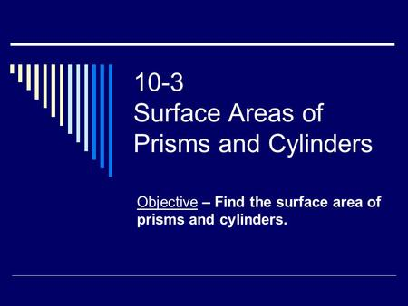 10-3 Surface Areas of Prisms and Cylinders