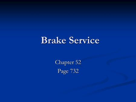 Brake Service Chapter 52 Page 732.