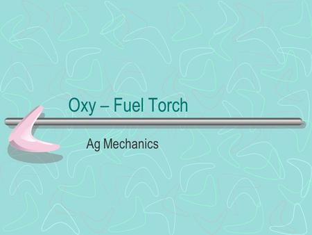 Oxy – Fuel Torch Ag Mechanics.
