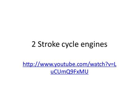 2 Stroke cycle engines http://www.youtube.com/watch?v=LuCUmQ9FxMU.