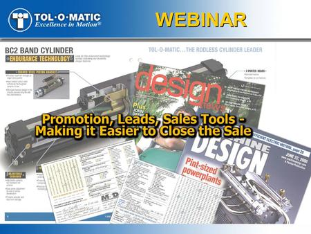 WEBINAR. Presenters: Mona Rauen Marketing Communications Manager Promoting Tol-O-Matic products – How, where and why Theresa Wallace Sales Support Supervisor.