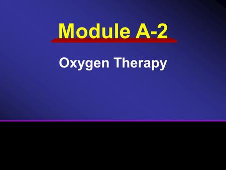 Module A-2 Oxygen Therapy. Assembling Oxygen System Nasal Cannula Nonrebreather Mask.