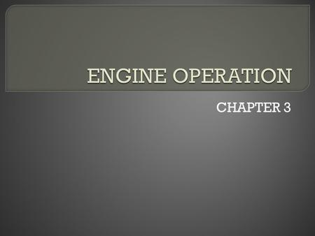 ENGINE OPERATION CHAPTER 3.