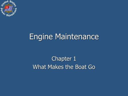 Engine Maintenance Chapter 1 What Makes the Boat Go.